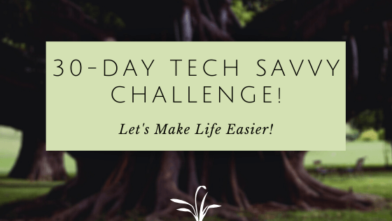 Image of a tree in a calm setting with text saying 30- Day Tech- Savvy Challenge! Let's make life easier!